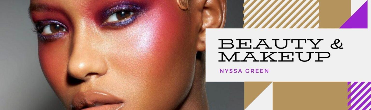 Flourish Digital Magazine - Nyssa Green - Beauty-Makeup https://flourishdigitalmagazine